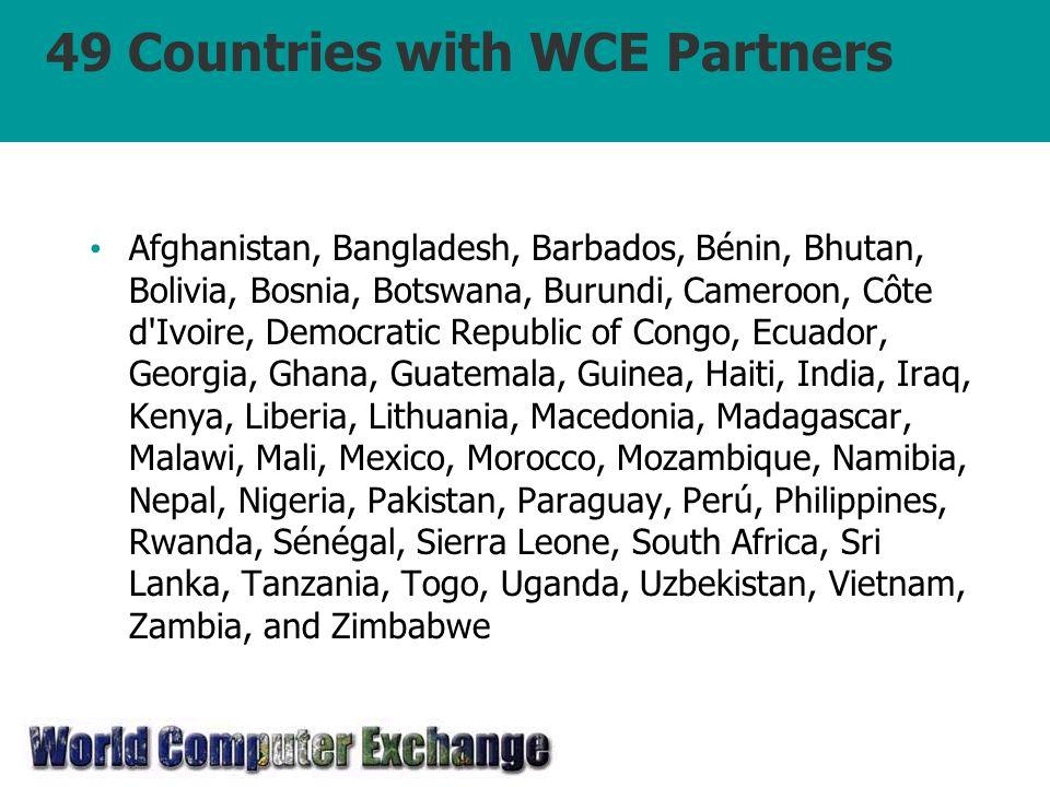 49 Countries with WCE Partners Afghanistan, Bangladesh, Barbados, Bénin, Bhutan, Bolivia, Bosnia, Botswana, Burundi, Cameroon, Côte d'Ivoire, Democrat