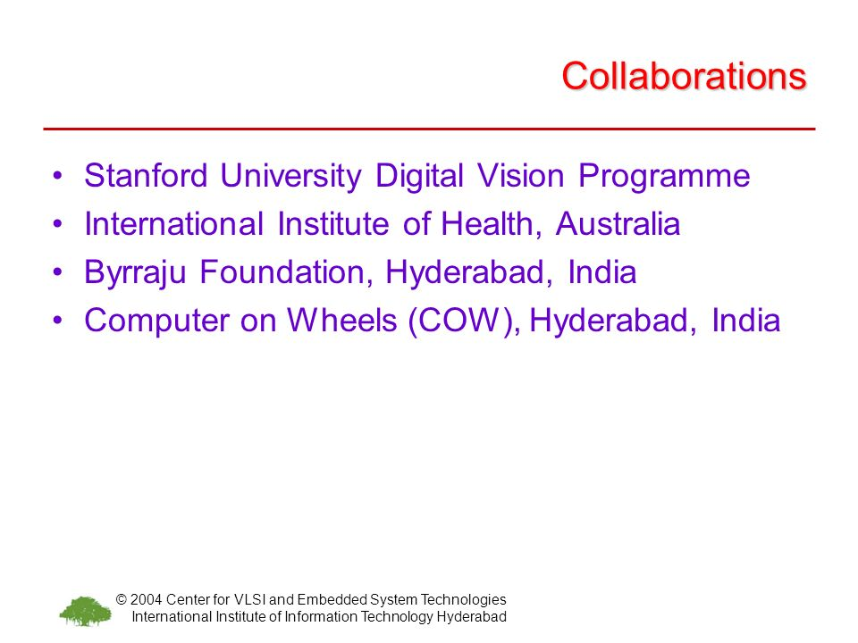 © 2004 Center for VLSI and Embedded System Technologies International Institute of Information Technology Hyderabad Collaborations Stanford University