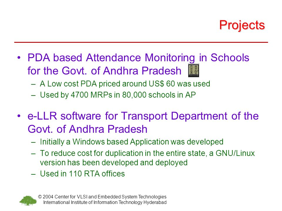 © 2004 Center for VLSI and Embedded System Technologies International Institute of Information Technology Hyderabad Projects PDA based Attendance Monitoring in Schools for the Govt.