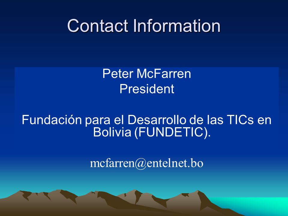 Contact Information Peter McFarren President Fundación para el Desarrollo de las TICs en Bolivia (FUNDETIC).