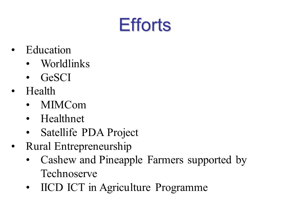 Efforts Education Worldlinks GeSCI Health MIMCom Healthnet Satellife PDA Project Rural Entrepreneurship Cashew and Pineapple Farmers supported by Tech