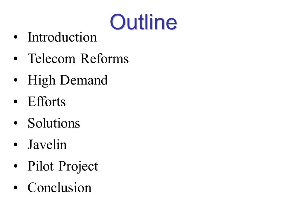 Outline Introduction Telecom Reforms High Demand Efforts Solutions Javelin Pilot Project Conclusion