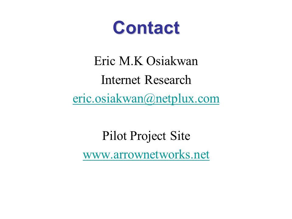 Contact Eric M.K Osiakwan Internet Research eric.osiakwan@netplux.com Pilot Project Site www.arrownetworks.net