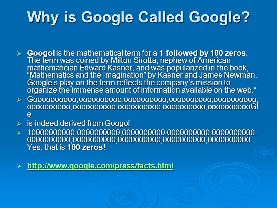 Why is Google Called Google. Googol is the mathematical term for a 1 followed by 100 zeros.