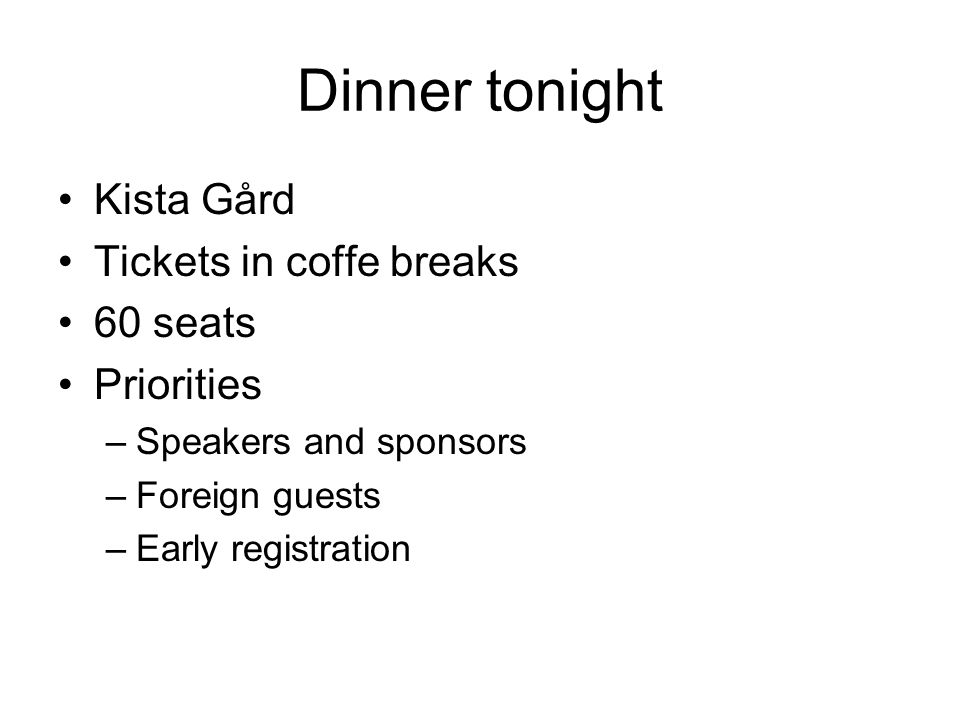 Dinner tonight Kista Gård Tickets in coffe breaks 60 seats Priorities –Speakers and sponsors –Foreign guests –Early registration