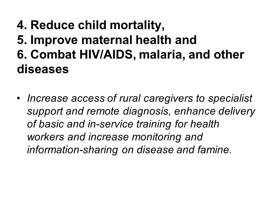 4. Reduce child mortality, 5. Improve maternal health and 6.