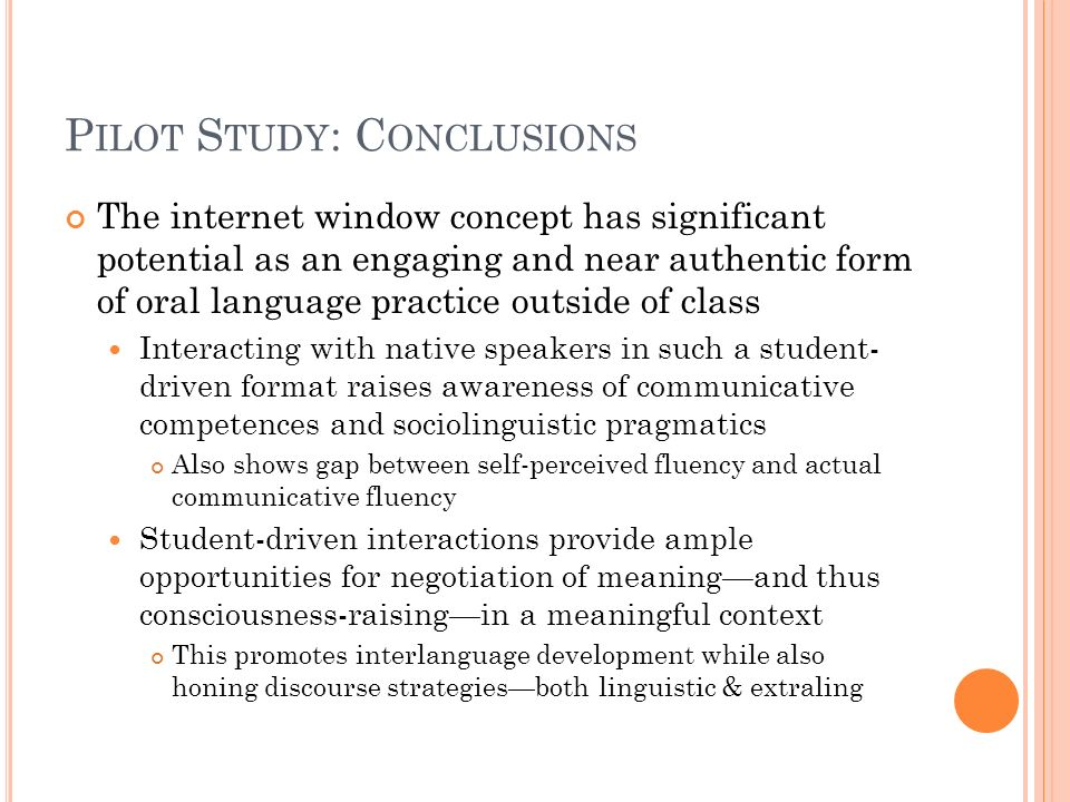 P ILOT S TUDY : C ONCLUSIONS The internet window concept has significant potential as an engaging and near authentic form of oral language practice ou