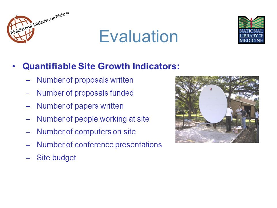 Evaluation Quantifiable Site Growth Indicators: – Number of proposals written – Number of proposals funded – Number of papers written – Number of people working at site – Number of computers on site – Number of conference presentations – Site budget