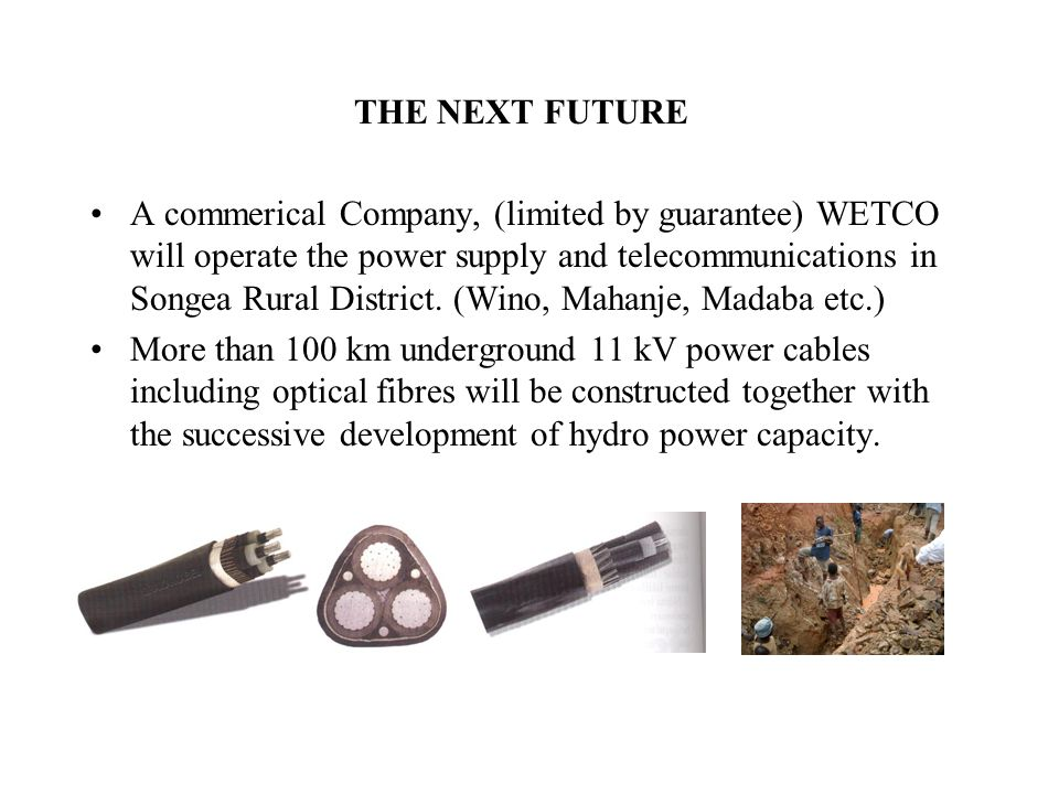 THE NEXT FUTURE A commerical Company, (limited by guarantee) WETCO will operate the power supply and telecommunications in Songea Rural District.