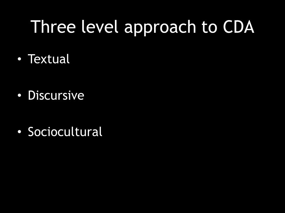 Three level approach to CDA Textual Discursive Sociocultural