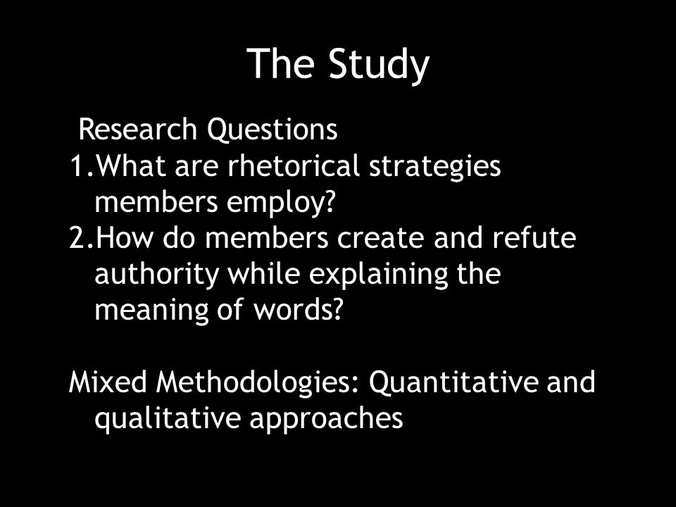 The Study Research Questions 1.What are rhetorical strategies members employ.
