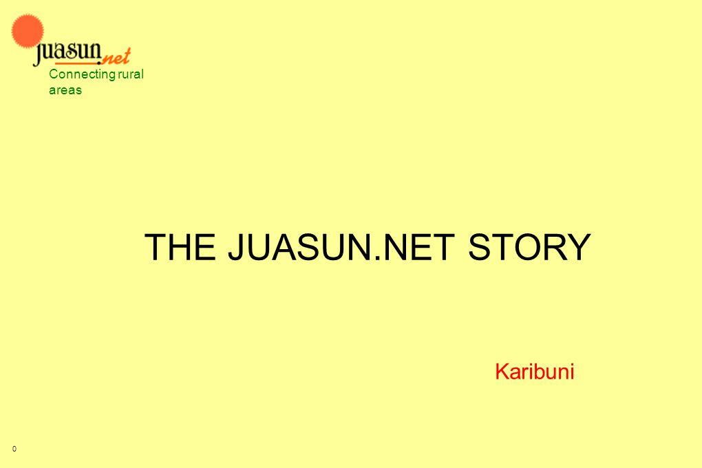 THE JUASUN.NET STORY Connecting rural areas 0 Karibuni