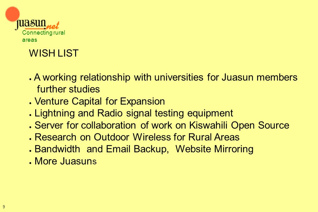 WISH LIST A working relationship with universities for Juasun members further studies Venture Capital for Expansion Lightning and Radio signal testing
