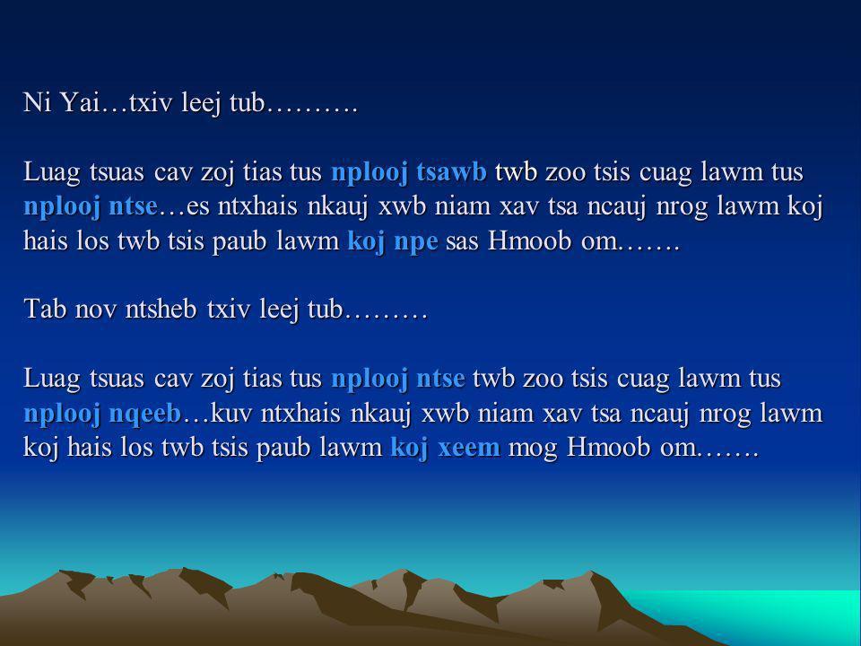 Kwv Txhiaj Kwv txhiaj plees = love song Kwv txhiaj ntsuag = orphanage song Kwv txhiaj ua nyab = marriage song Kwv txhiaj tuag = dying/funeral song Kwv