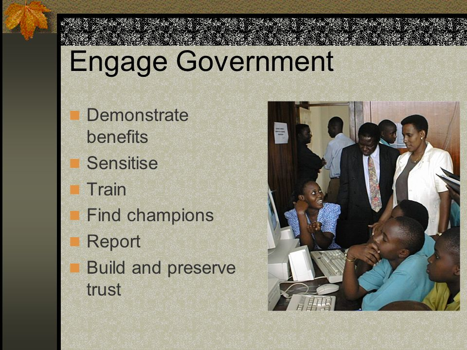Engage Government Demonstrate benefits Sensitise Train Find champions Report Build and preserve trust