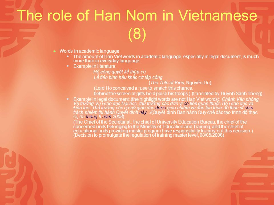 The role of Han Nom in Vietnamese (8) Words in academic language The amount of Han Viet words in academic language, especially in legal document, is much more than in everyday language.