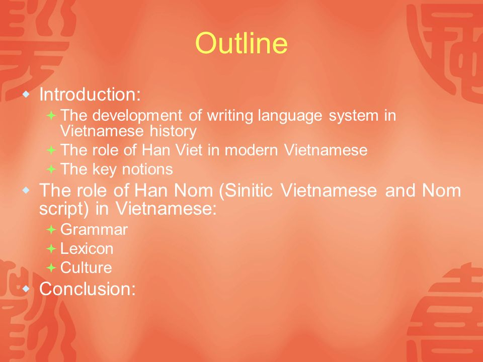 Introduction (1) The development of writing language system in Vietnamese history: The popularity of Chinese as writing language in East Asian area Today, in China, the only common writing language system is pronounced by many different local phonetics.