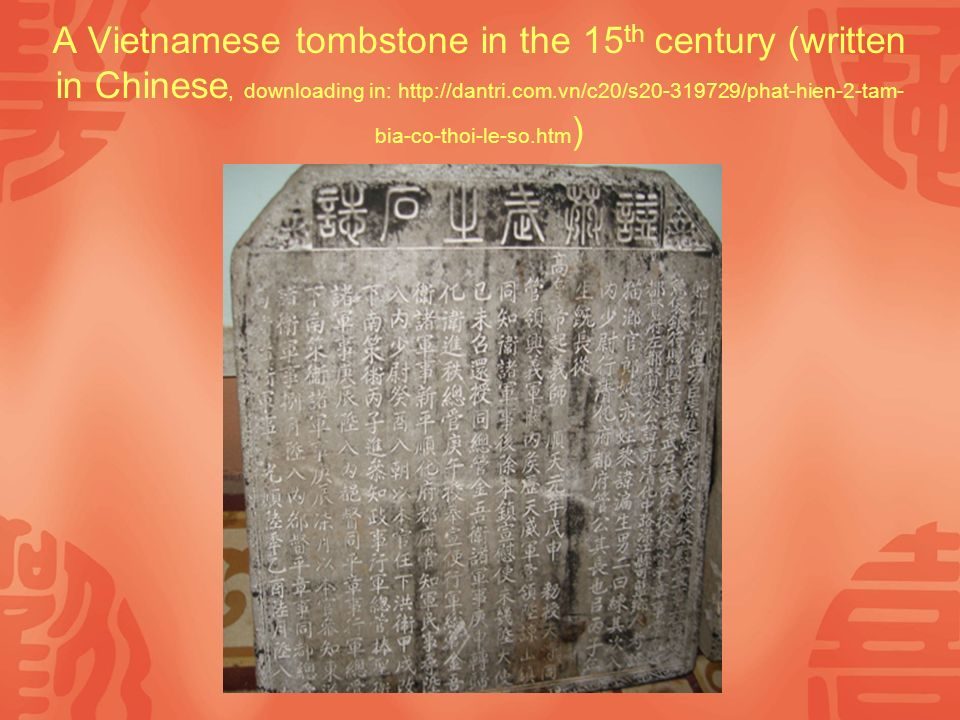 A Vietnamese tombstone in the 15 th century (written in Chinese, downloading in: http://dantri.com.vn/c20/s20-319729/phat-hien-2-tam- bia-co-thoi-le-so.htm )
