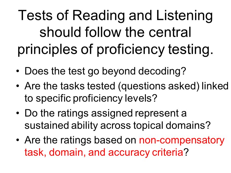 Tests of Reading and Listening should follow the central principles of proficiency testing. Does the test go beyond decoding? Are the tasks tested (qu