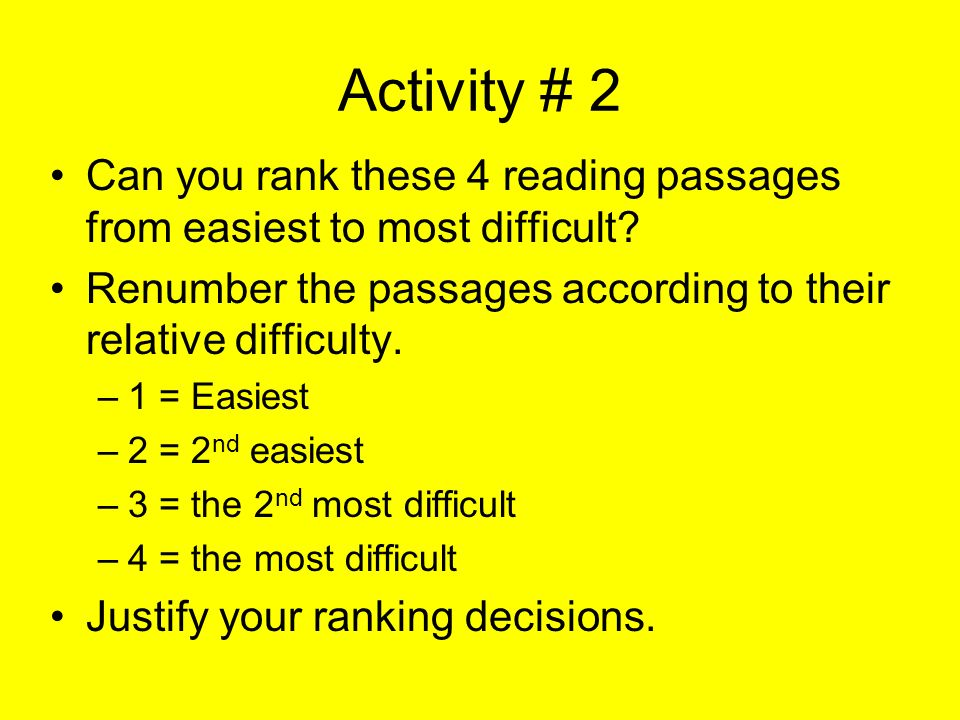 Activity # 2 Can you rank these 4 reading passages from easiest to most difficult? Renumber the passages according to their relative difficulty. –1 =