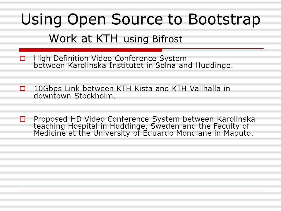 Using Open Source to Bootstrap Work at KTH using Bifrost High Definition Video Conference System between Karolinska Institutet in Solna and Huddinge.