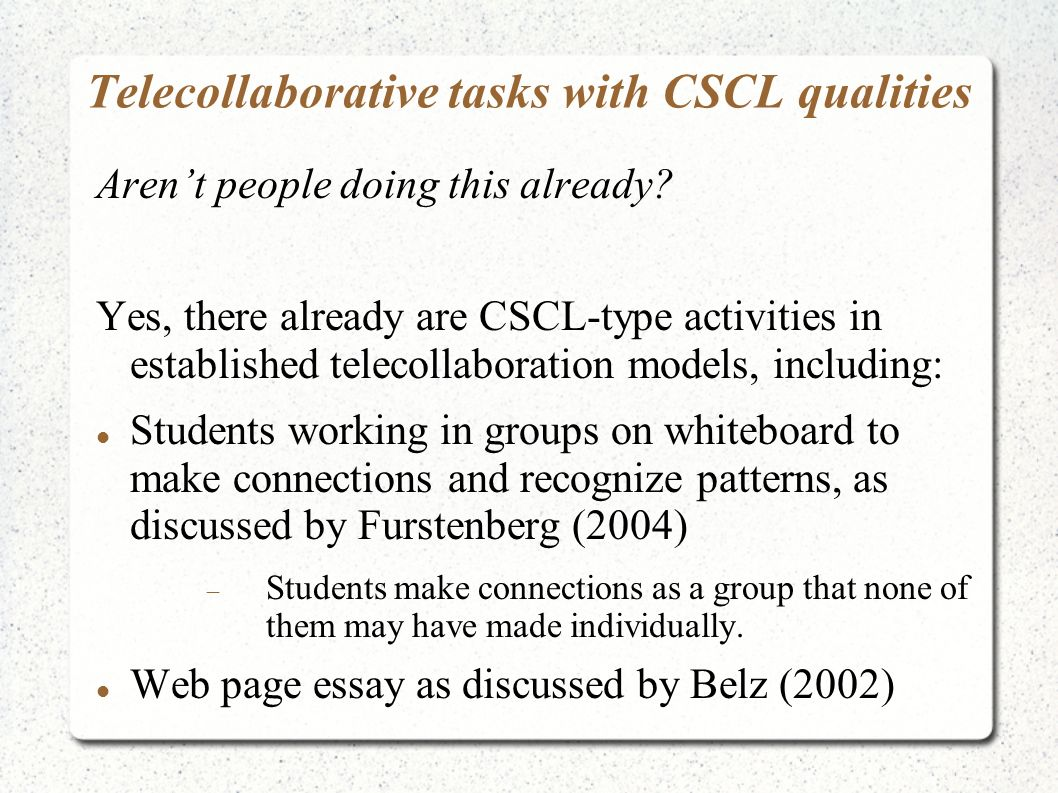 Telecollaborative tasks with CSCL qualities Arent people doing this already.