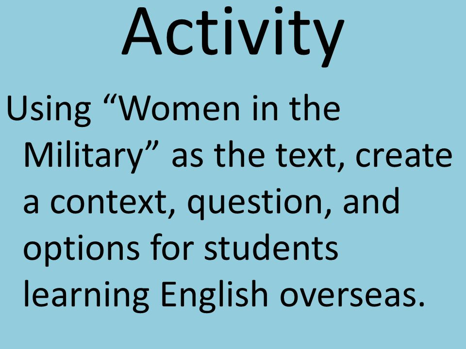 Activity Using Women in the Military as the text, create a context, question, and options for students learning English overseas.