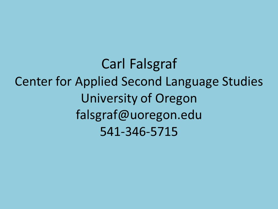 Carl Falsgraf Center for Applied Second Language Studies University of Oregon falsgraf@uoregon.edu 541-346-5715