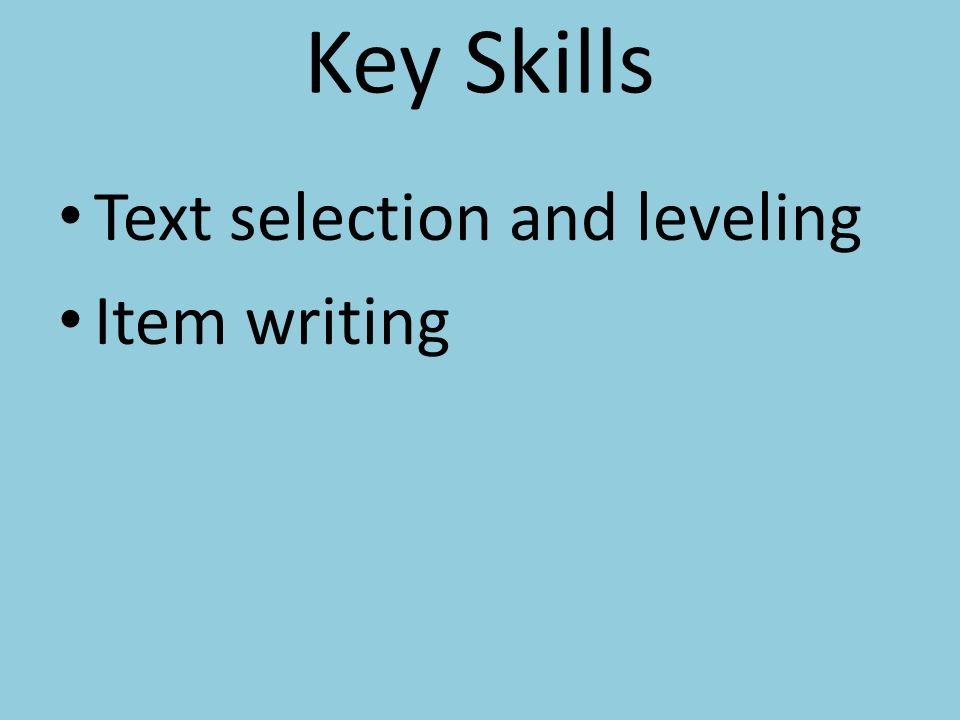 Key Skills Text selection and leveling Item writing
