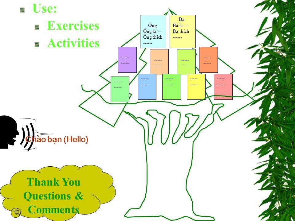 Chào bn (Hello) Ông Ông là -- Ông thích ------ ----- Bà Bà là -- Bà thích ------ ----- Thank You Questions & Comments Use: Exercises Activities