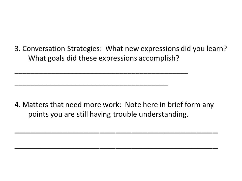 3. Conversation Strategies: What new expressions did you learn? What goals did these expressions accomplish? _________________________________________