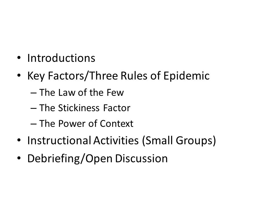 Introductions Key Factors/Three Rules of Epidemic – The Law of the Few – The Stickiness Factor – The Power of Context Instructional Activities (Small