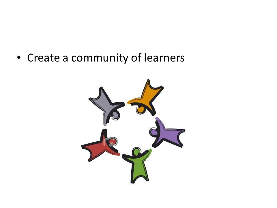 Create a community of learners