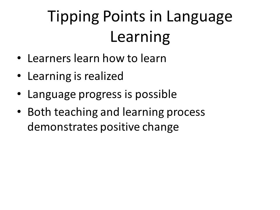 Learners learn how to learn Learning is realized Language progress is possible Both teaching and learning process demonstrates positive change