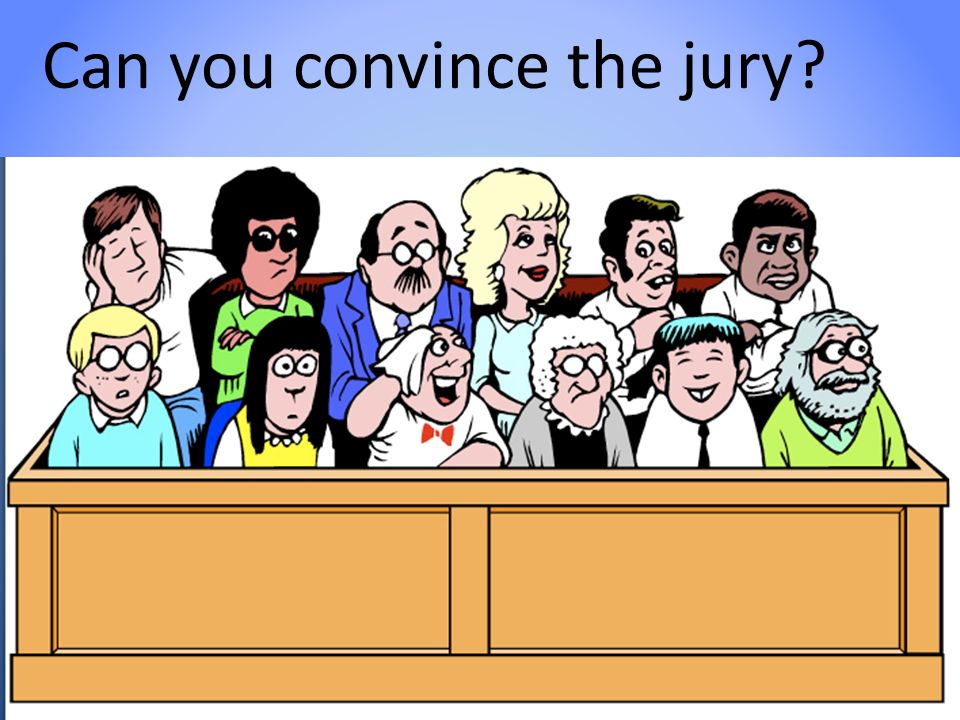 16 Can you convince the jury