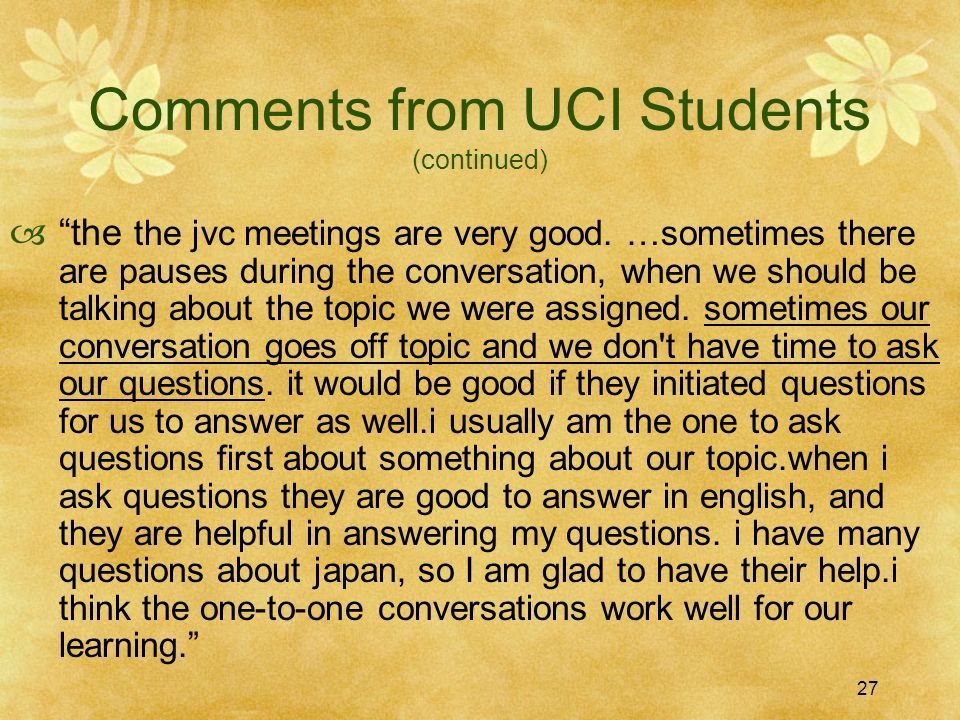 27 Comments from UCI Students (continued) the the jvc meetings are very good. …sometimes there are pauses during the conversation, when we should be t