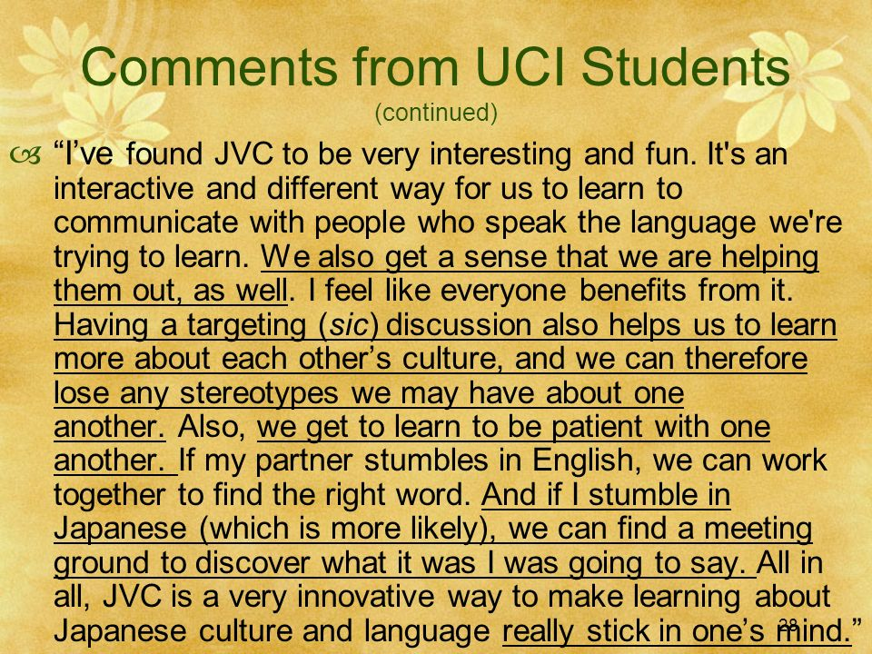 28 Comments from UCI Students (continued) Ive found JVC to be very interesting and fun.