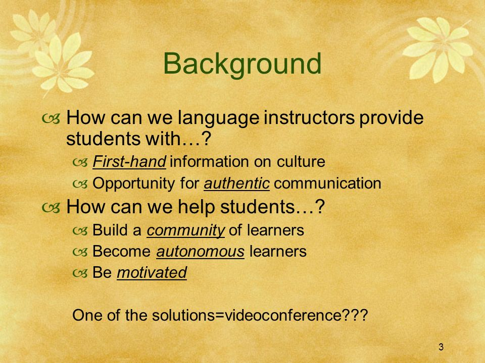 3 Background How can we language instructors provide students with….