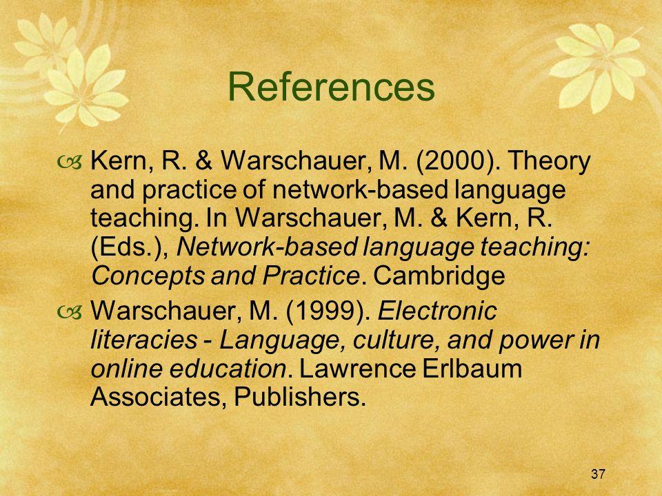 37 References Kern, R. & Warschauer, M. (2000).