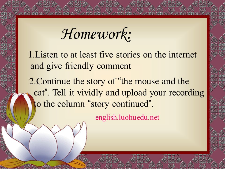 Homework: 2.Continue the story of the mouse and the cat.