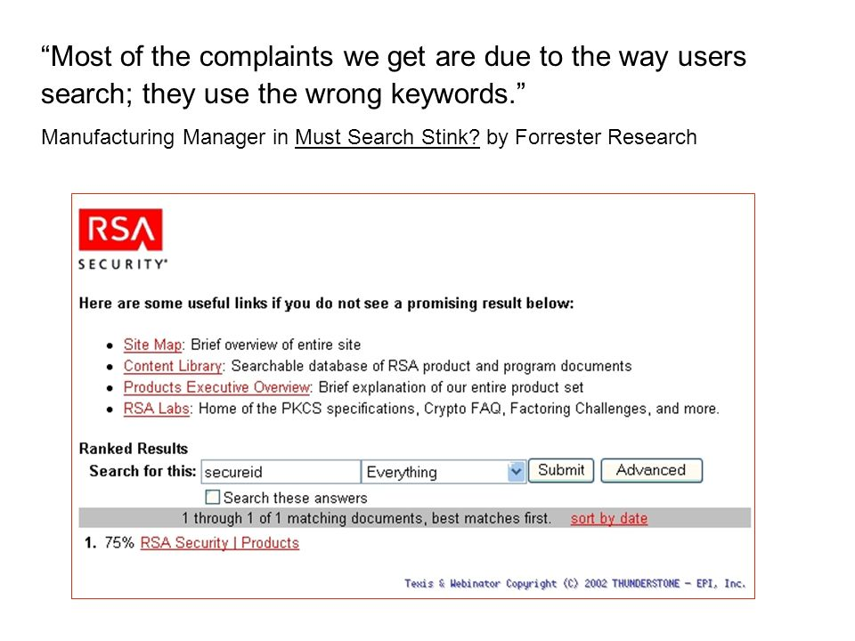 6 Most of the complaints we get are due to the way users search; they use the wrong keywords.