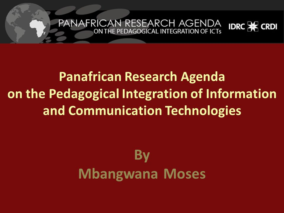 Panafrican Research Agenda on the Pedagogical Integration of Information and Communication Technologies By Mbangwana Moses