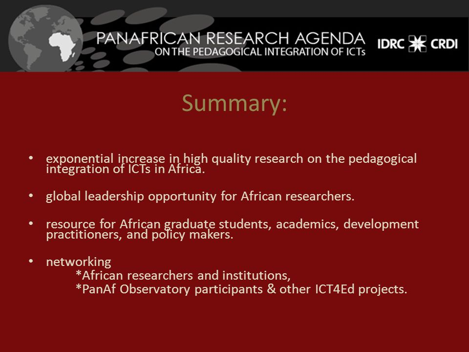 Summary: exponential increase in high quality research on the pedagogical integration of ICTs in Africa. global leadership opportunity for African res