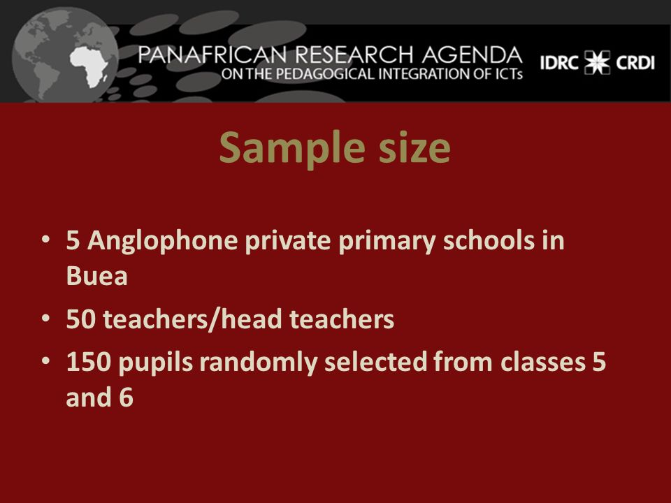 Sample size 5 Anglophone private primary schools in Buea 50 teachers/head teachers 150 pupils randomly selected from classes 5 and 6