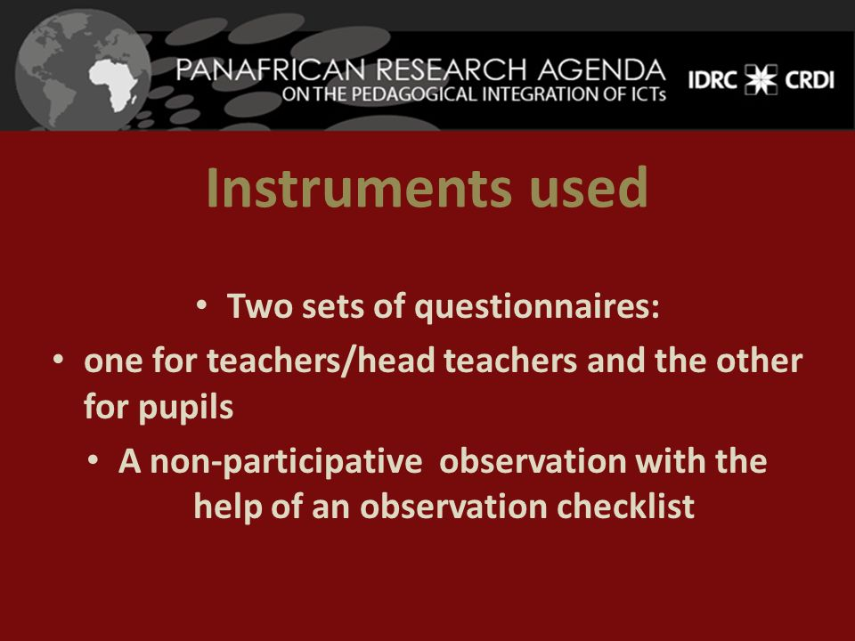Instruments used Two sets of questionnaires: one for teachers/head teachers and the other for pupils A non-participative observation with the help of
