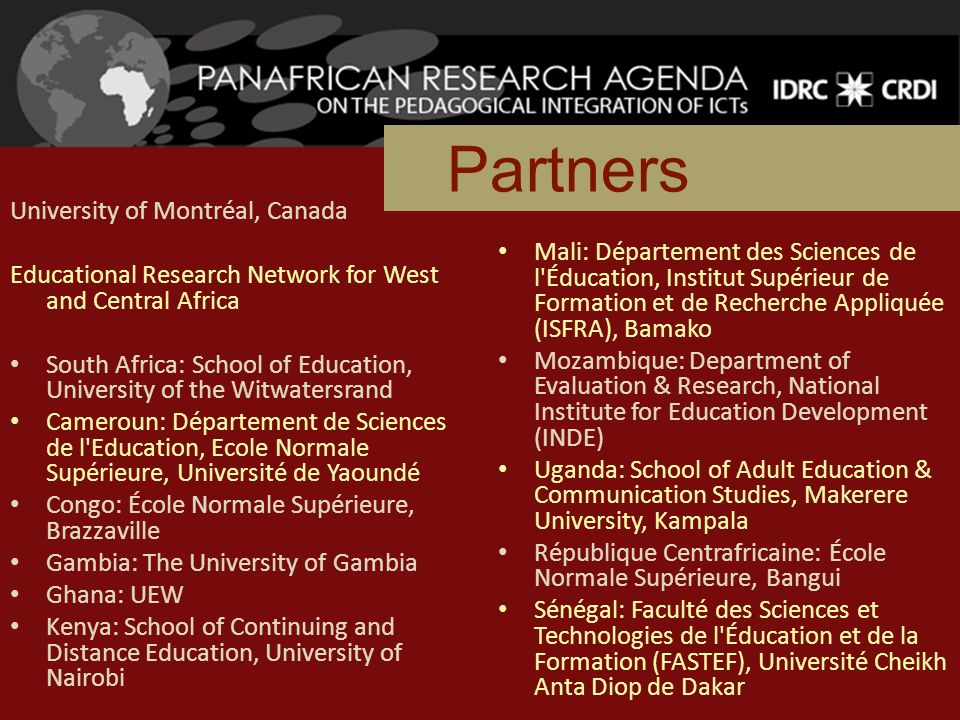 University of Montréal, Canada Educational Research Network for West and Central Africa South Africa: School of Education, University of the Witwaters