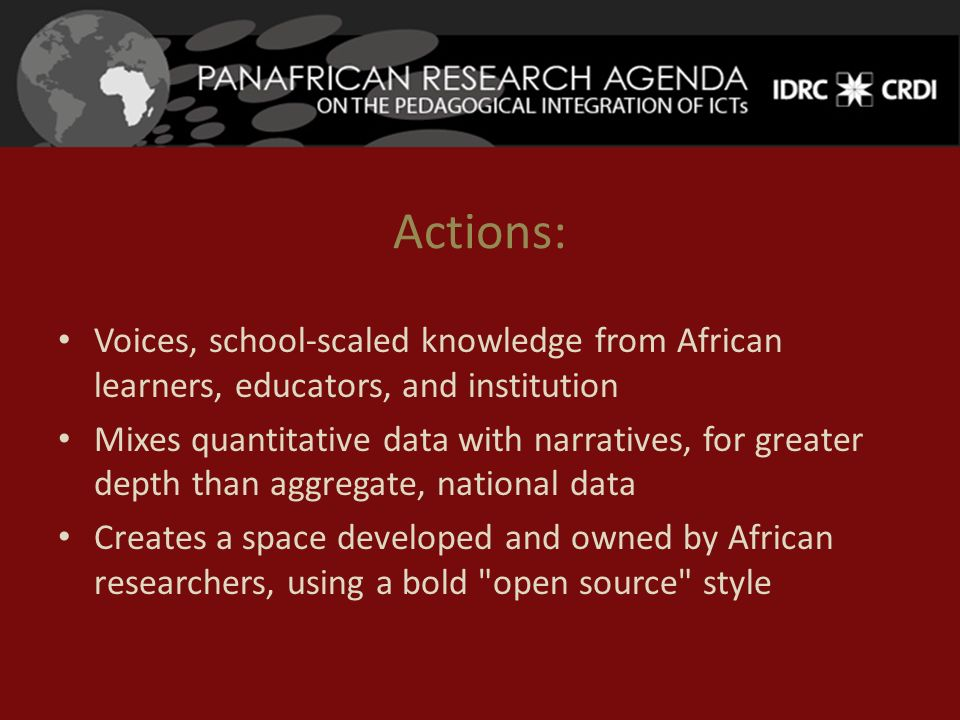 Actions: Voices, school-scaled knowledge from African learners, educators, and institution Mixes quantitative data with narratives, for greater depth