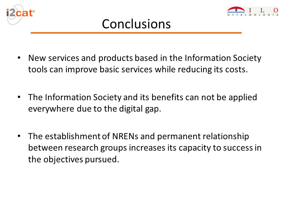 Conclusions New services and products based in the Information Society tools can improve basic services while reducing its costs. The Information Soci