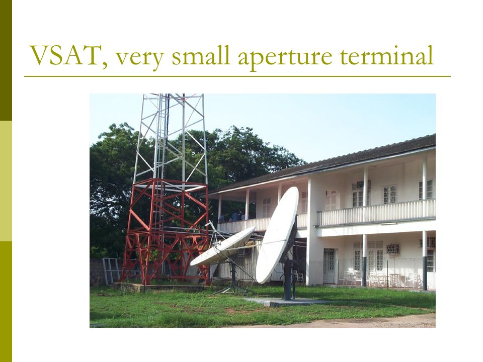 VSAT, very small aperture terminal