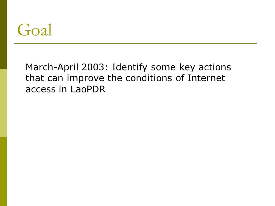 Goal March-April 2003: Identify some key actions that can improve the conditions of Internet access in LaoPDR